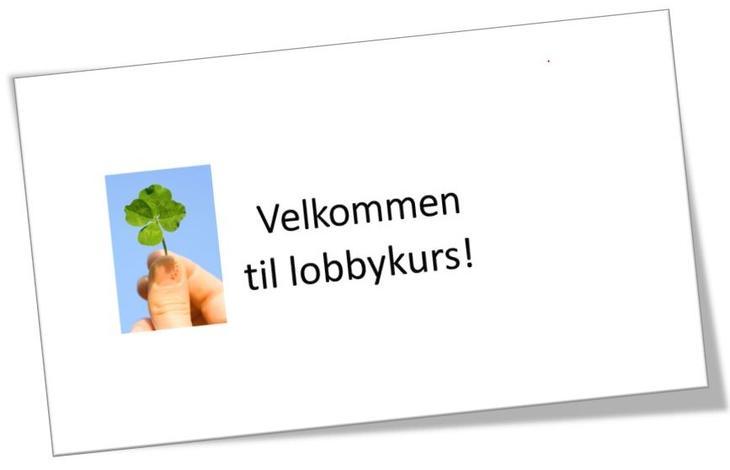 En hånd som holder en firkløver opp mot himmelen og tekst Velkommen til lobbykurs!